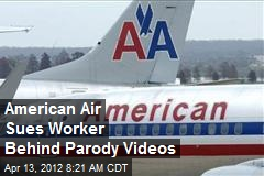 American Air Sues Worker Behind Parody Videos
