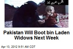 Pakistan Will Boot bin Laden Widows Next Week