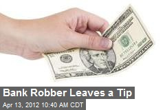 Bank Robber Leaves a Tip