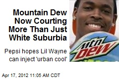 Mountain Dew Now Courting More Than Just White Suburbia