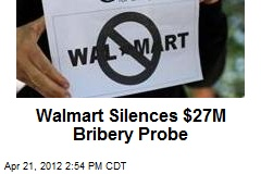 Wal-Mart Silences $27M Bribery Probe