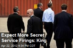 Expect More Secret Service Firings: King