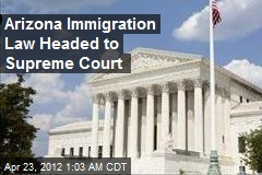 Arizona Immigration Law Headed to Supreme Court