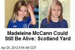 Madeleine McCann Could Still Be Alive: Scotland Yard