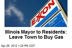 Illinois Mayor to Residents: Leave Town to Buy Gas
