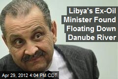 Libya&amp;#39;s Ex-Oil Minister Found Floating Down Danube River