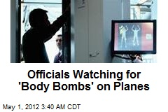 Officials Watching for 'Body Bombs' on Planes