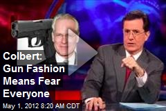 Colbert: Gun Fashion Means Fear Everyone