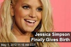 Jessica Simpson Finally Gives Birth