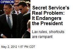Secret Service's Real Problem: It Endangers the President