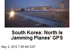 South Korea: North Is Jamming Planes' GPS