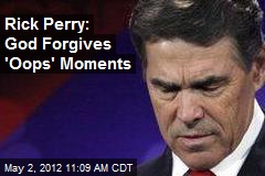 Rick Perry: God Forgives &amp;#39;Oops&amp;#39; Moments