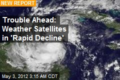 Weather Satellites in &amp;#39;Rapid Decline&amp;#39;