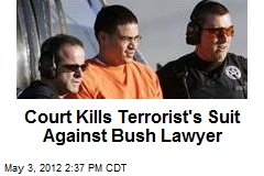 Court Kills Terrorist's Suit Against Bush Lawyer