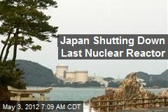 Japan Shutting Down Last Nuclear Reactor