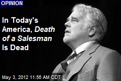 In Today&amp;#39;s America, Death of a Salesman Is Dead