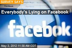 Everybody's Lying on Facebook