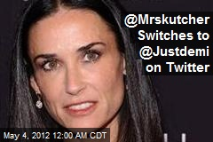 @Mrskutcher Switches to @Justdemi on Twitter