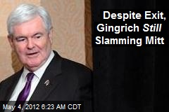 Despite Exit, Gingrich Still Slamming Mitt