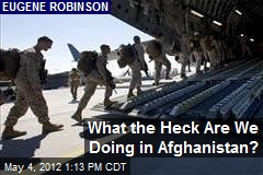 What the Heck Are We Doing in Afghanistan?