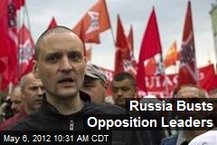 Russia Busts Opposition Leaders