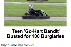 Teen 'Go-Kart Bandit' Busted for 100 Burglaries