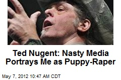 Ted Nugent: Nasty Media Portrays Me as Puppy-Raper