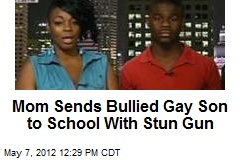 Mom Sends Bullied Gay Son to School With Stun Gun