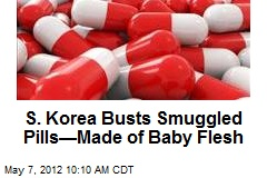 S. Korea Busts Smuggled Pills—Made of Baby Flesh