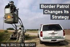 Border Patrol Changes Its Strategy