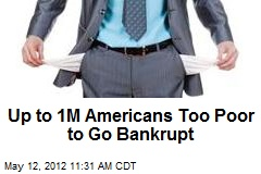 Up to 1M Americans Too Poor to Go Bankrupt