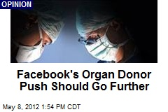 Facebook's Organ Donor Push Should Go Further