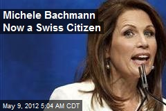 Michele Bachmann Now a Swiss Citizen
