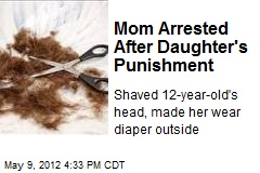 Mom Arrested After Daughter&amp;#39;s Punishment