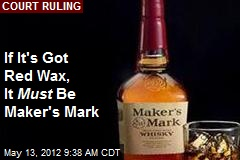 If It&amp;#39;s Got Red Wax, It Must Be Maker&amp;#39;s Mark