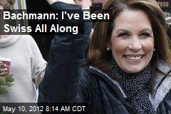Bachmann: I&amp;#39;ve Been Swiss All Along