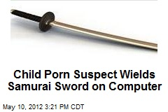 Child Porn Suspect Wields Samurai Sword on Computer