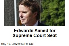 Edwards Aimed for Supreme Court Seat