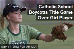 Catholic School Boycotts Title Game Over Girl Player