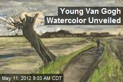 Young Van Gogh Watercolor Unveiled