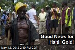 Good News for Haiti: Gold!
