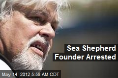 Sea Shepherd Founder Arrested