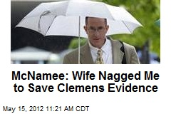 McNamee: Wife Nagged Me to Save Clemens Evidence