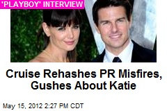 Cruise Rehashes PR Misfires, Gushes About Katie