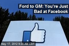 Ford to GM: You're Just Bad at Facebook