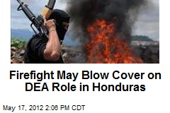 Firefight May Blow Cover on DEA Role in Honduras
