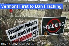 Vermont First to Ban Fracking