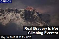 Real Bravery Is Not Climbing Everest