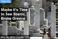 Maybe It's Time to See Scenic, Broke Greece