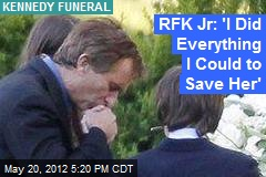 RFK Jr: &amp;#39;I Did Everything I Could to Save Her&amp;#39;